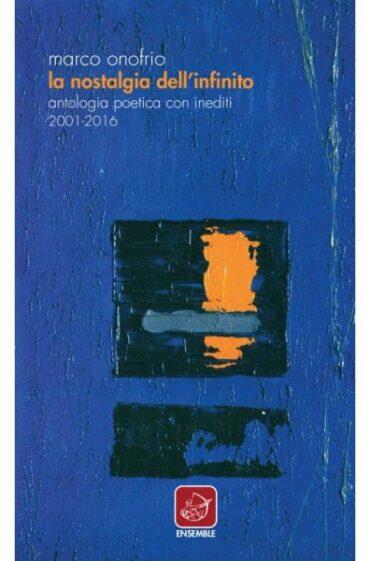 La nostalgia dell'infinito. Antologia poetica con inediti 2001-2016